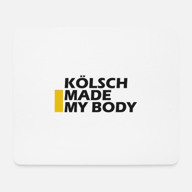 Koelsch made my body - Mouse Pad