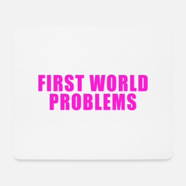 First World Problems FIRST WORLD PROBLEMS GIFT LUXURY PROBLEM LUXURY - Mouse Pad