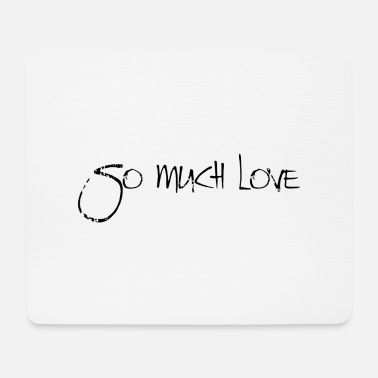 Much so much love - Mousepad