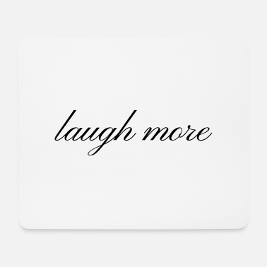 Laughter Laughter laugh more Laughter is a healthy gift idea - Mouse Pad