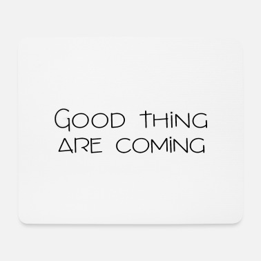 Good thing are coming - Tapis de souris