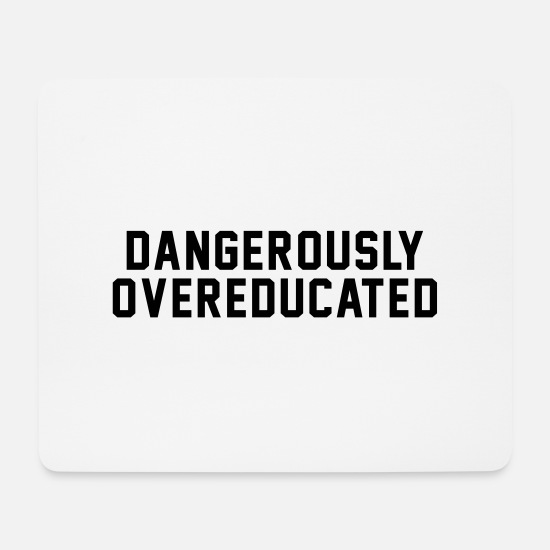 Back To School Mouse Pads - DANGEROUSLY OVEREDUCATED - Mouse Pad white