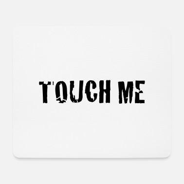 Touch touch me - Mousepad