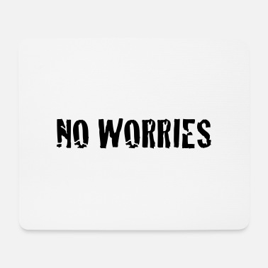 No Worries no worries - Mouse Pad
