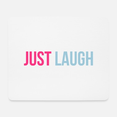 Just just laugh - Tappetino mouse