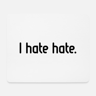 Hate I hate hate! - Mouse Pad