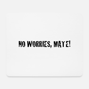 Mate no worries mate ! - Mouse Pad