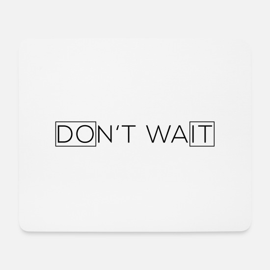 Birthday Mouse Pads - Dont wait - Mouse Pad white