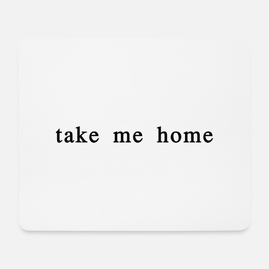 Take Mousepads  - take me home - Mousepad Weiß