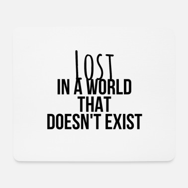 Shopping Lost in a world that does not exist - Mouse Pad