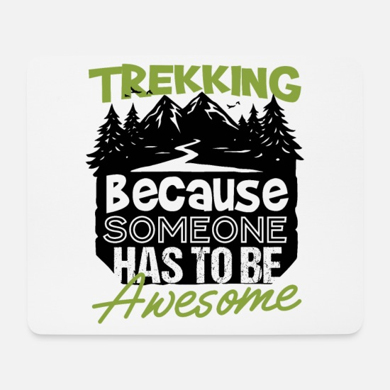 Trekking Mousepads  - Trekking Because Someone Has To Be Awesome - Mousepad Weiß