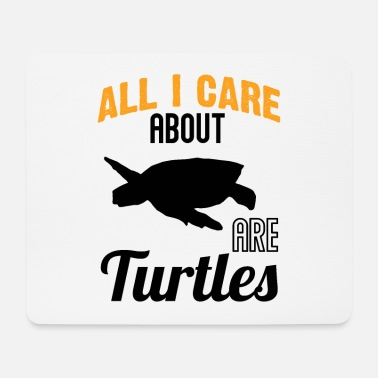 All I Care About All I Care About Are Turtles - Mouse Pad