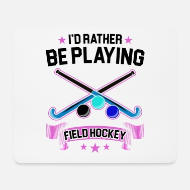 Playing Field Field Hockey Player I'd Rather Be Playing Field - Mouse Pad