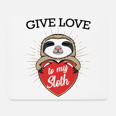 Relax Give Love To My Sloth Niedlich Faultier Geschenk - Mousepad