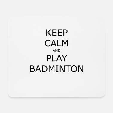 KEEP CALM AND PLAY BADMINTON - Mouse Pad