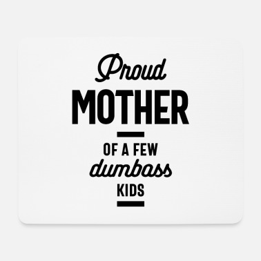 Motherfucker Proud Mom Of a Few Dumbass Kids - Mother's Day - Mouse Pad