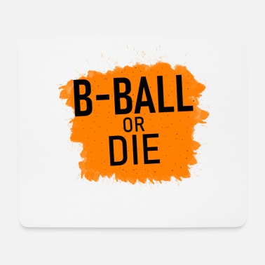 B Ball B-ball or die - Mouse Pad