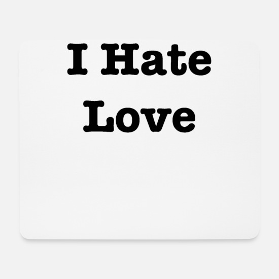 Love Mouse Pads - I hate love - Mouse Pad white