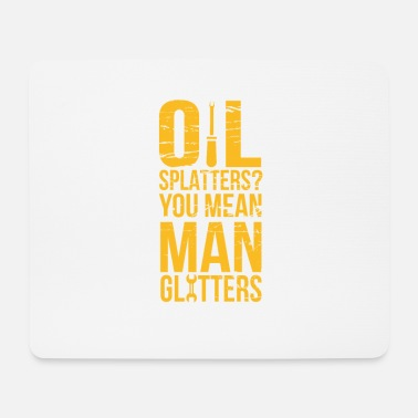 Oil Splatters? You Mean Man Glitters Mechanics - Mouse Pad
