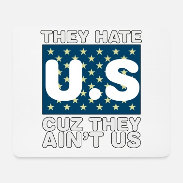 Us They Hate Us Cuz They Aint Us - Mouse Pad