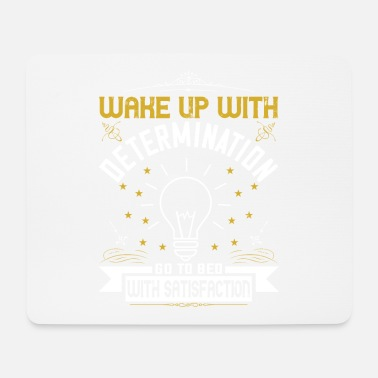 Bed With Satisfaction wake up with determination go to bed with satisfac - Mouse Pad