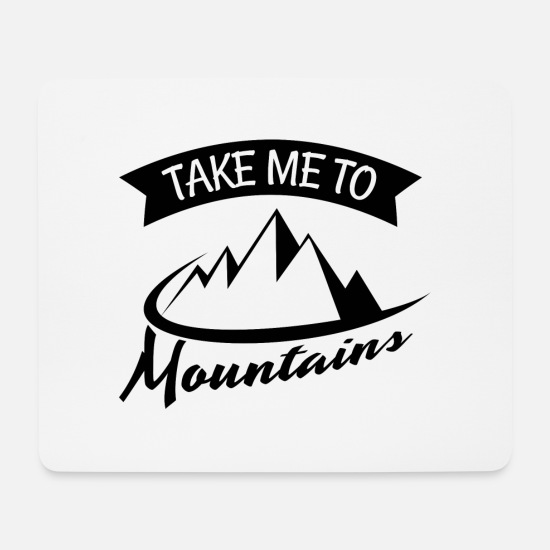 Take Mousepads  - take me to mountains - Mousepad Weiß