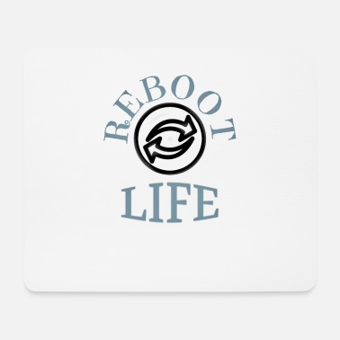 Reboot Reboot Life. Joke of course. - Mouse Pad