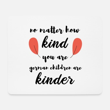 Witz: No Matter How Kind You Are. - Mousepad