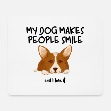My Dog makes people smile - and I love it - Corgi - Mousepad