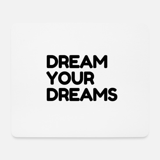 Cool Mouse Pads - Dream Your Dreams - Mouse Pad white
