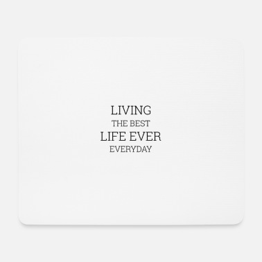 Quotes Living The Best Life Ever Everyday - Mousepad