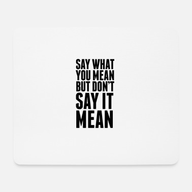Birthday Meaning Say What You Mean But Don't Say It Mean - Mouse Pad