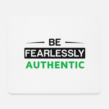 Authentic Be fearlessly authentic - Mousepad
