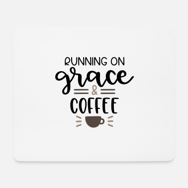 Caffeine Running on grace and coffee - Mouse Pad