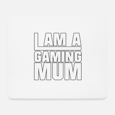 I Am Gaming I am a gaming mum - Mouse Pad