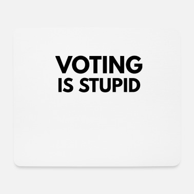 Vote VOTING is stupid - Mouse Pad