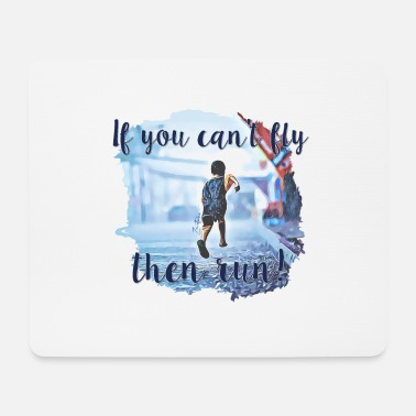 If you can not fly, then run - Mouse Pad