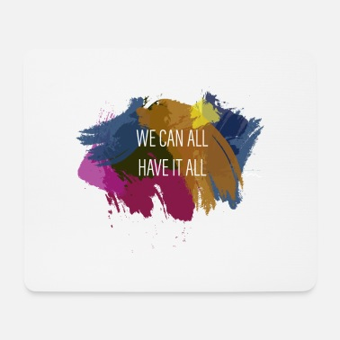 We can all have it all - Mouse Pad