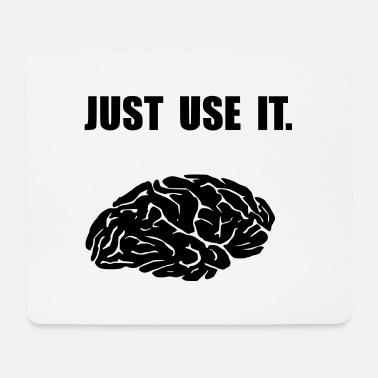 Just use it. - Mouse Pad