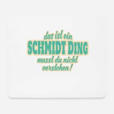 Familienname Schmidt Ding Nachname Name Familienname Geschenk - Mousepad