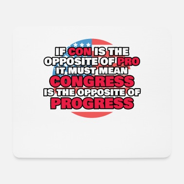 Congress Proud Libertarian Gift Congress Is Opposite of - Mouse Pad