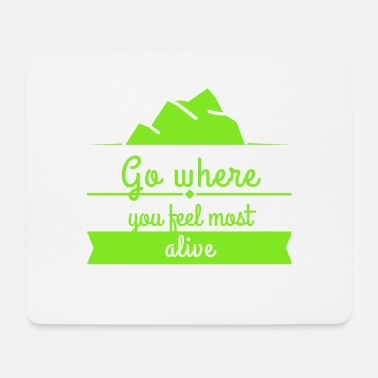 Alive Go where you feel most alive - Mousepad (Querformat)