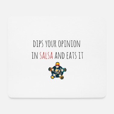 Dip Dips your opinion in salsa - Mouse Pad