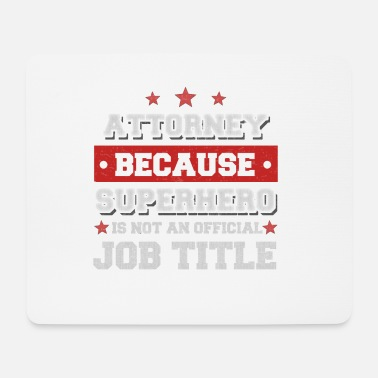 Attorney attorney because Superhero isn't a job - Mousepad