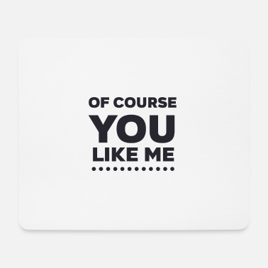 Natürlich Of Course You Like Me - Mouse Pad
