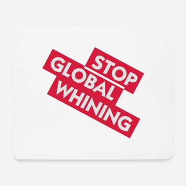 Global Stoppen Sie Global Whining - Mousepad (Querformat)