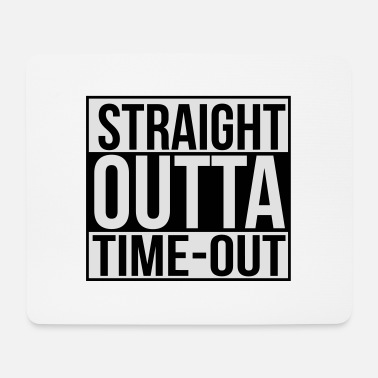 Time Out Straight outta time-out - Mouse Pad