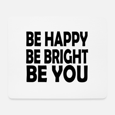 Bright be bright be you - Mouse Pad