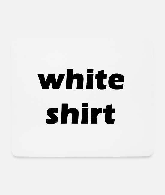 White Mouse Pads - White Shirt - White T-Shirt with Slogan - Mouse Pad white