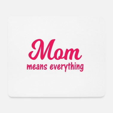 Birthday Meaning Mom means everything. Valentines, Birthday, Mother - Mouse Pad